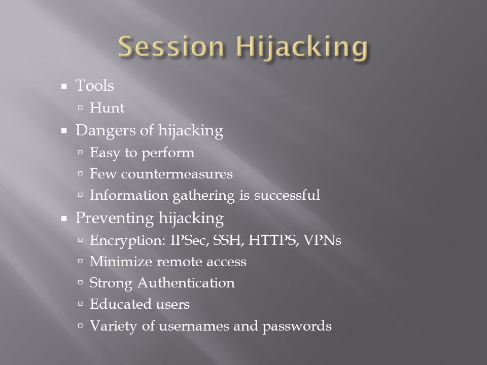  Tools  Hunt  Dangers of hijacking  Easy to perform  Few countermeasures  Information gathering is successful  Preventing hijacking  Encryptio