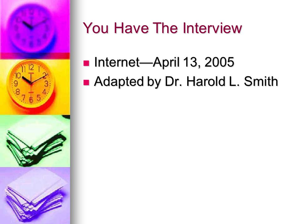 You Have The Interview Internet—April 13, 2005 Internet—April 13, 2005 Adapted by Dr.