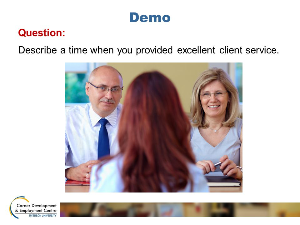 Demo Question: Describe a time when you provided excellent client service.
