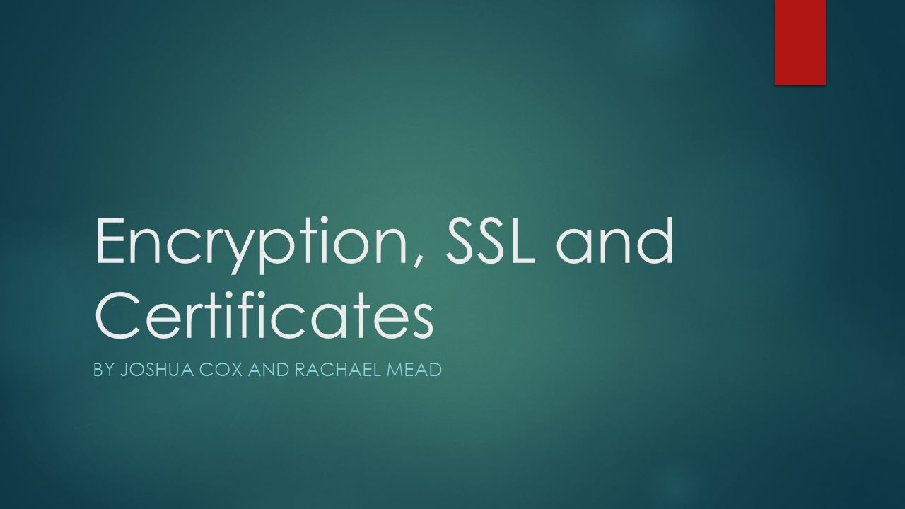 Encryption ssl and certificates by joshua cox and rachael mead 1 encryption ssl and certificates by joshua cox and rachael mead xflitez Images