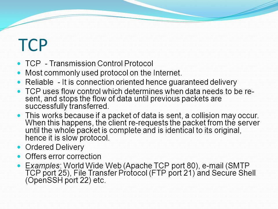 TCP TCP - Transmission Control Protocol Most commonly used protocol on the Internet.