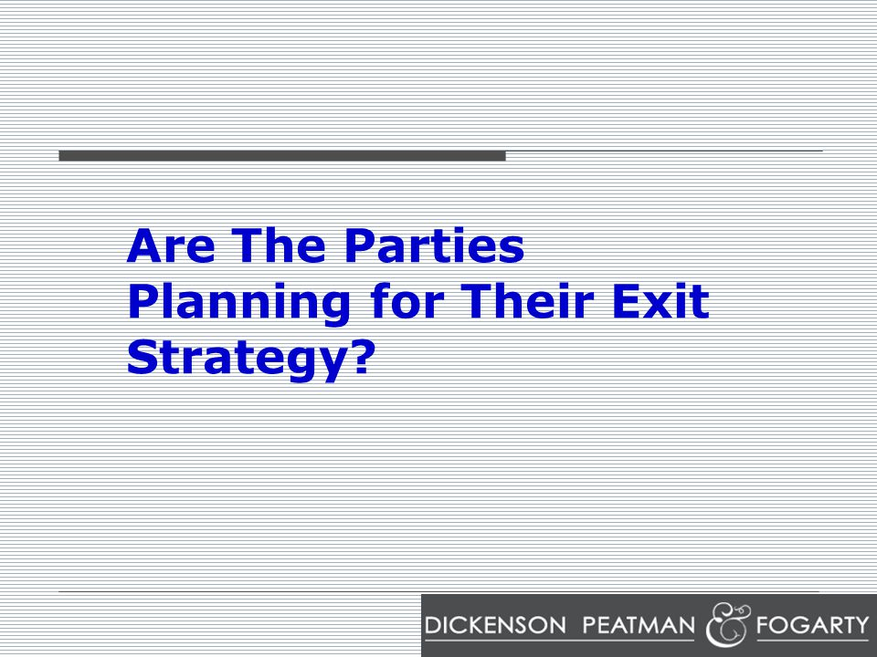 Are The Parties Planning for Their Exit Strategy