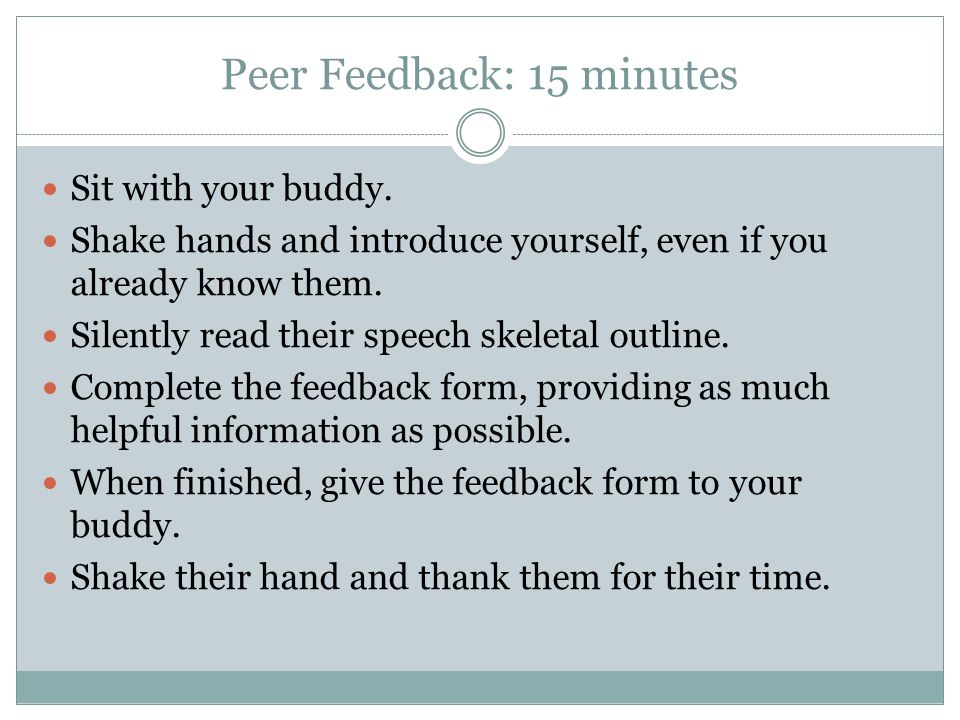 Peer Feedback: 15 minutes Sit with your buddy.