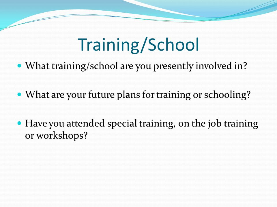 Training/School What training/school are you presently involved in.