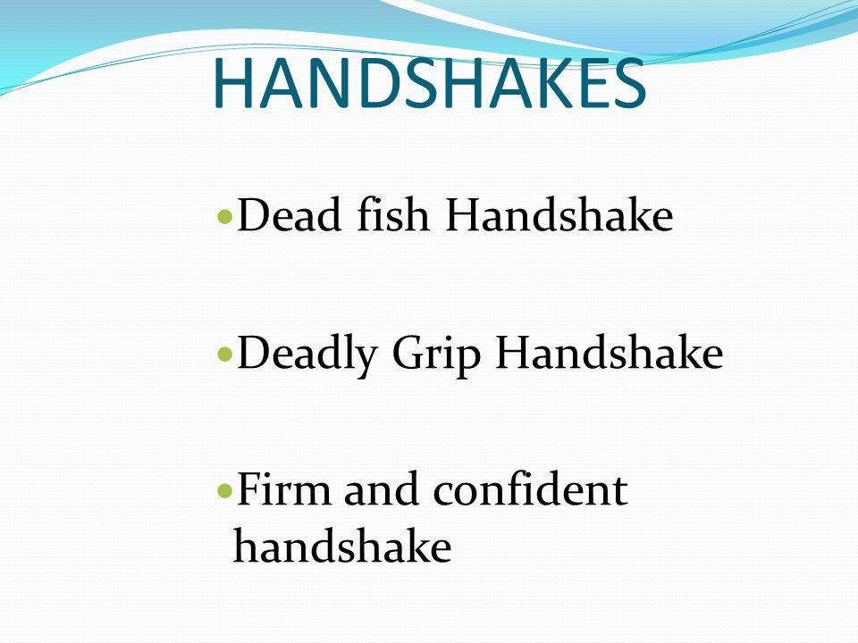 HANDSHAKES Dead fish Handshake Deadly Grip Handshake Firm and confident handshake