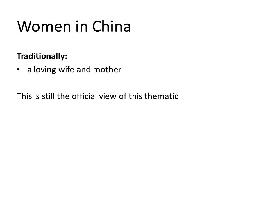 Women in China Traditionally: a loving wife and mother This is still the official view of this thematic