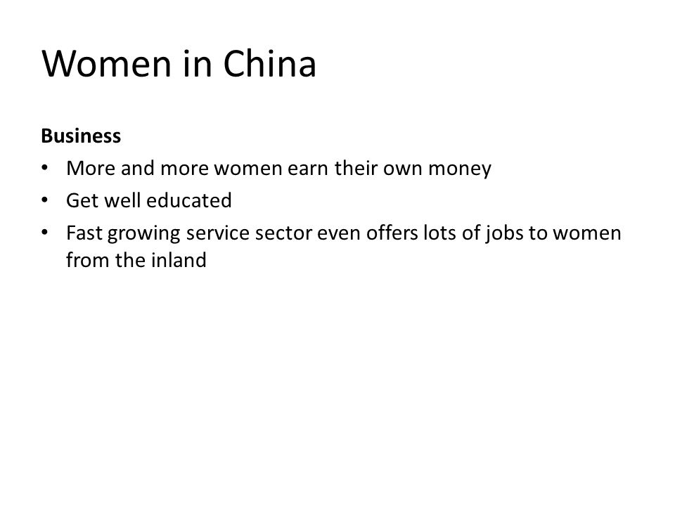 Women in China Business More and more women earn their own money Get well educated Fast growing service sector even offers lots of jobs to women from the inland