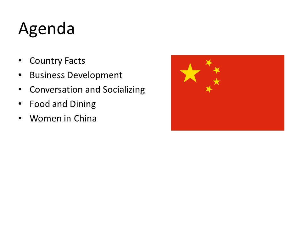 Agenda Country Facts Business Development Conversation and Socializing Food and Dining Women in China