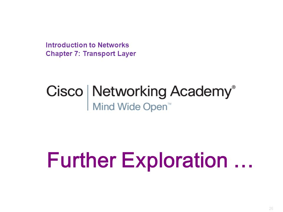 26 Introduction to Networks Chapter 7: Transport Layer Further Exploration …