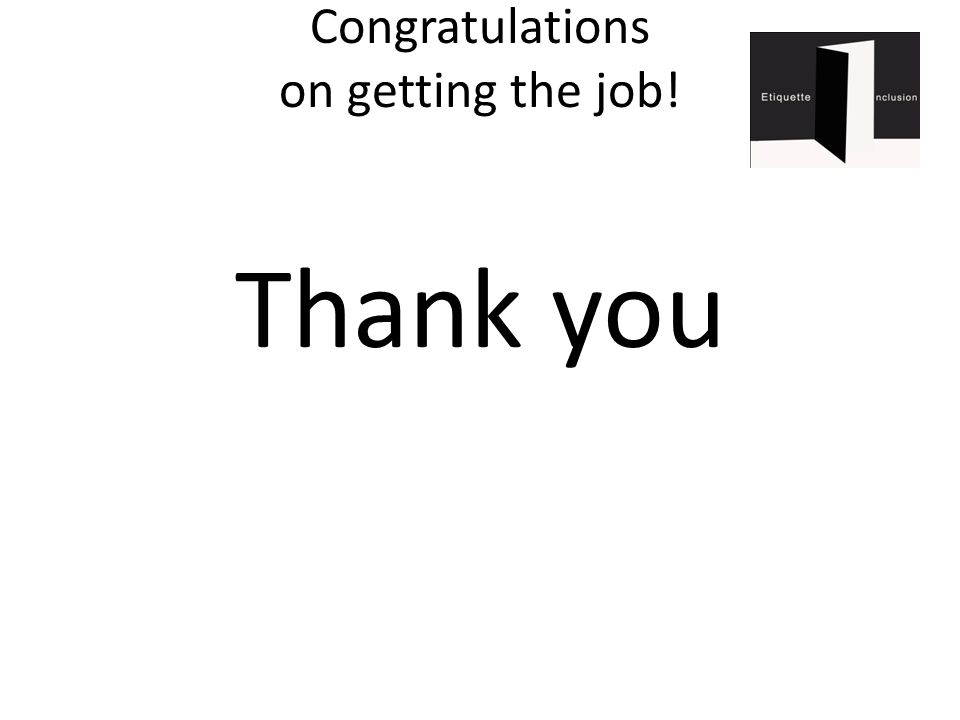 Congratulations on getting the job! Thank you