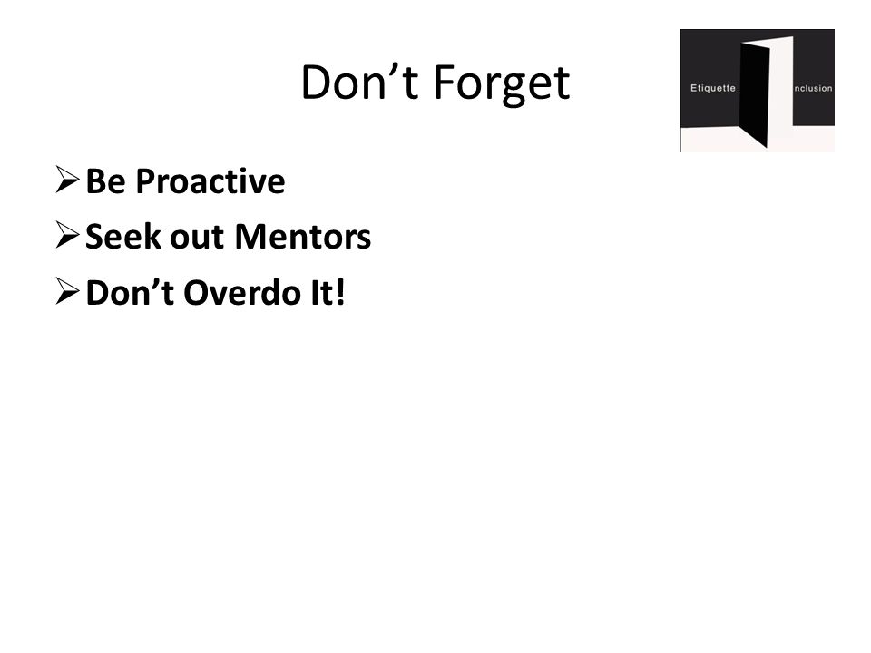 Don't Forget  Be Proactive  Seek out Mentors  Don't Overdo It!