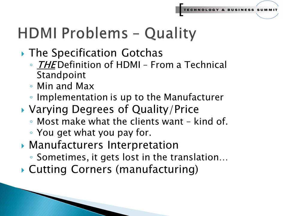  The Specification Gotchas ◦ THE Definition of HDMI – From a Technical Standpoint ◦ Min and Max ◦ Implementation is up to the Manufacturer  Varying