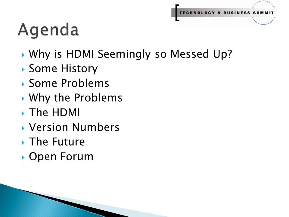  Why is HDMI Seemingly so Messed Up?  Some History  Some Problems  Why the Problems  The HDMI  Version Numbers  The Future  Open Forum