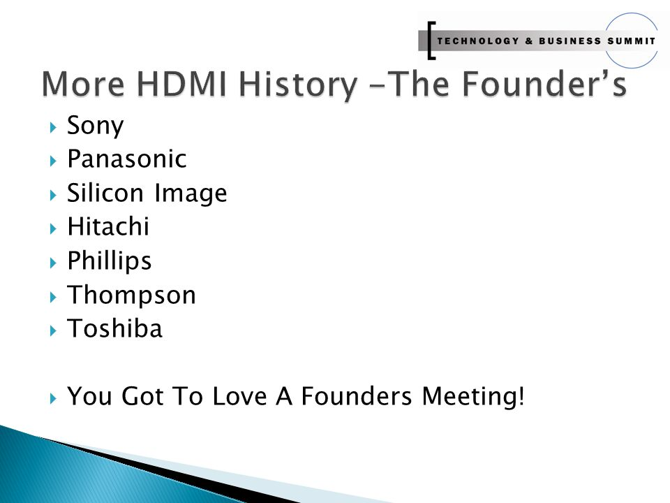  Sony  Panasonic  Silicon Image  Hitachi  Phillips  Thompson  Toshiba  You Got To Love A Founders Meeting!