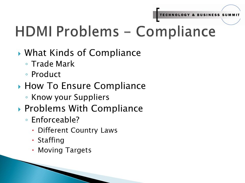  What Kinds of Compliance ◦ Trade Mark ◦ Product  How To Ensure Compliance ◦ Know your Suppliers  Problems With Compliance ◦ Enforceable?  Differe