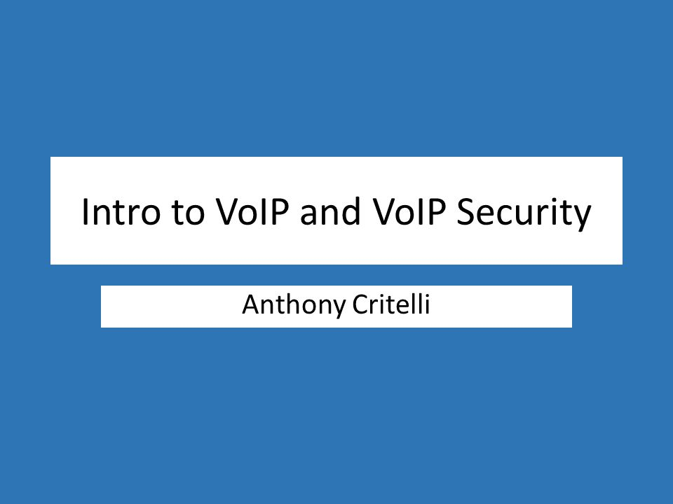 Intro to VoIP and VoIP Security Anthony Critelli