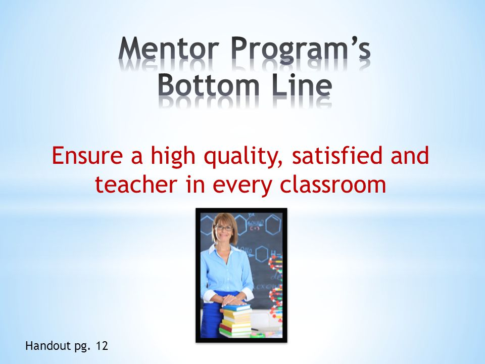 Ensure a high quality, satisfied and teacher in every classroom Handout pg. 12