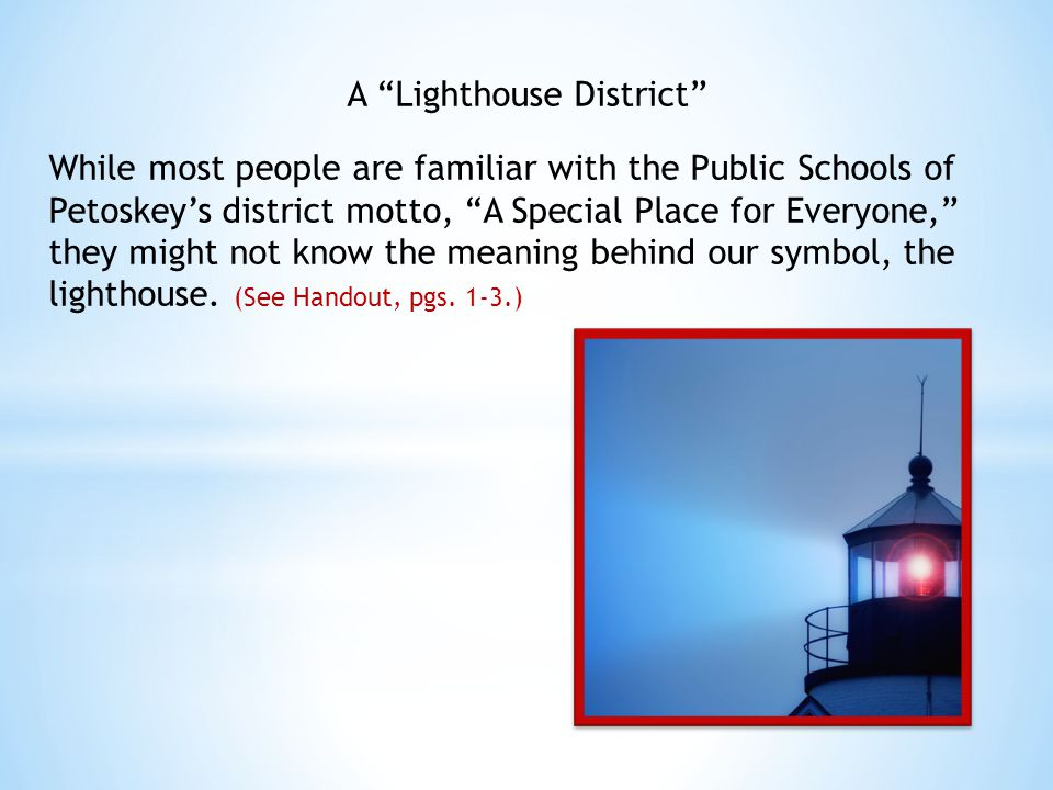 "A ""Lighthouse District"" While most people are familiar with the Public Schools of Petoskey's district motto, ""A Special Place for Everyone,"" they migh"