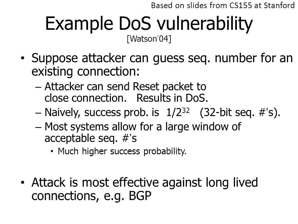 Example DoS vulnerability [Watson'04] Suppose attacker can guess seq.