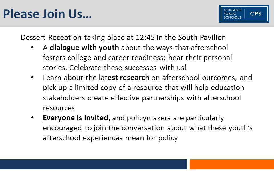 Please Join Us… Dessert Reception taking place at 12:45 in the South Pavilion A dialogue with youth about the ways that afterschool fosters college and career readiness; hear their personal stories.