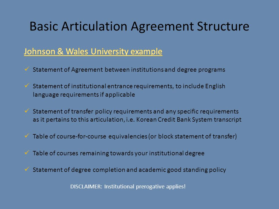 Basic Articulation Agreement Structure DISCLAIMER: Institutional prerogative applies!