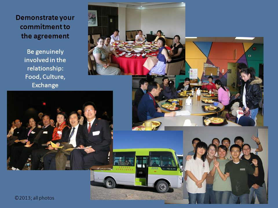 Demonstrate your commitment to the agreement Be genuinely involved in the relationship: Food, Culture, Exchange ©2013; all photos