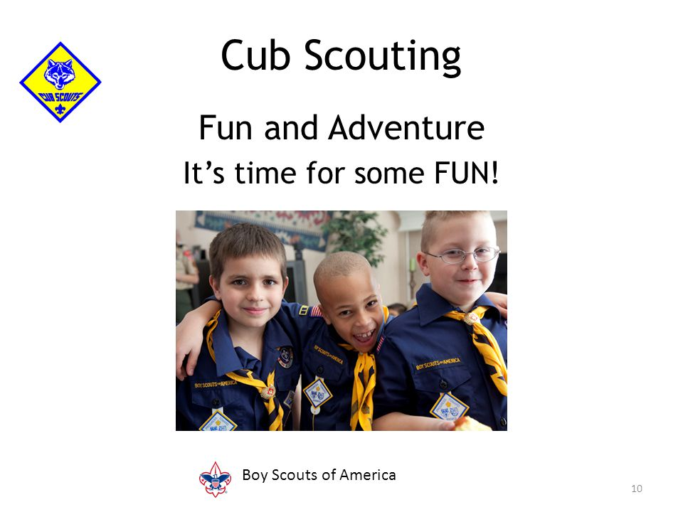 Fun and Adventure It's time for some FUN! 10 Cub Scouting Boy Scouts of America
