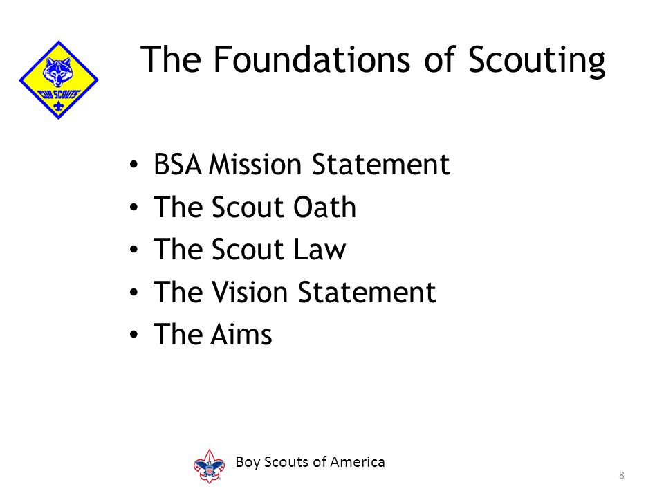 BSA Mission Statement The Scout Oath The Scout Law The Vision Statement The Aims 8 The Foundations of Scouting Boy Scouts of America