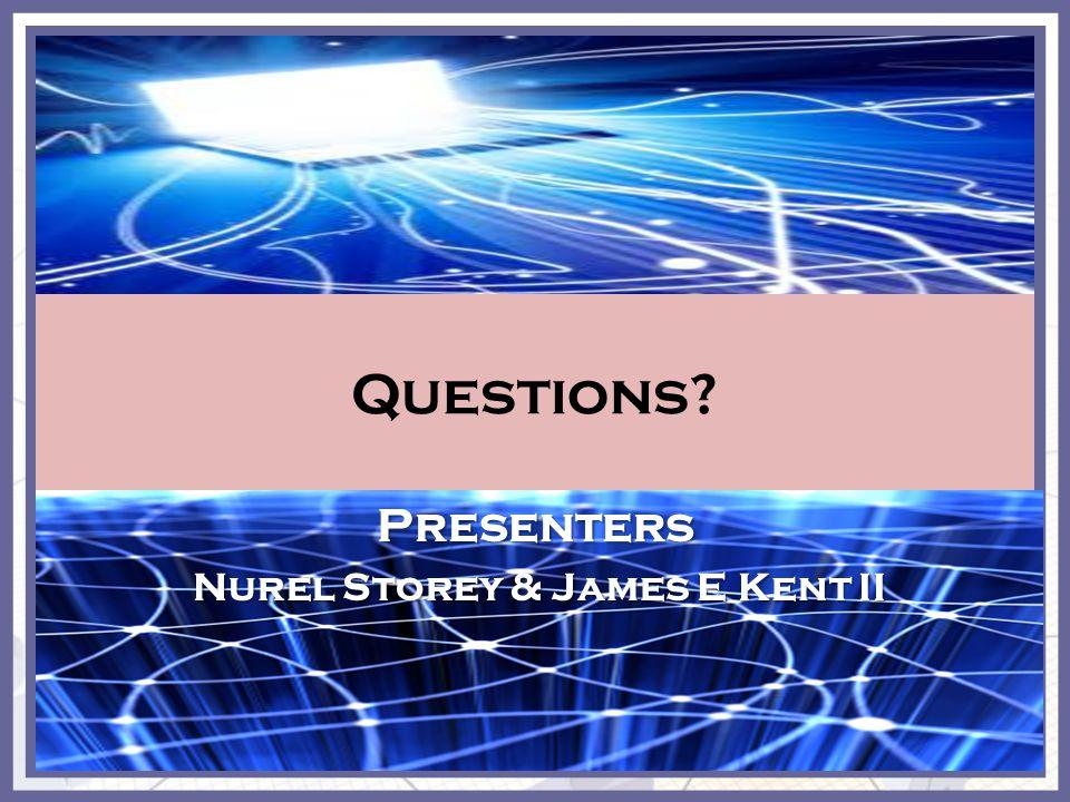 Questions Presenters Nurel Storey & James E Kent II Nurel Storey & James E Kent II