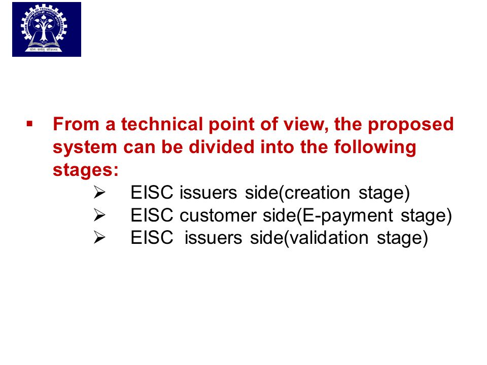  From a technical point of view, the proposed system can be divided into the following stages:  EISC issuers side(creation stage)  EISC customer si