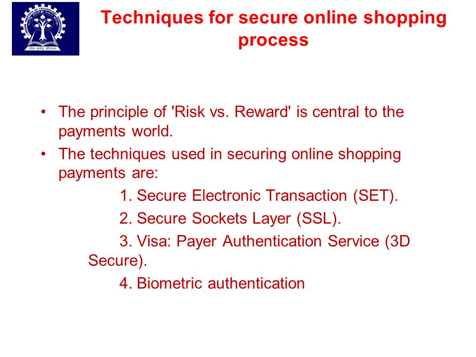 Techniques for secure online shopping process The principle of 'Risk vs. Reward' is central to the payments world. The techniques used in securing onl