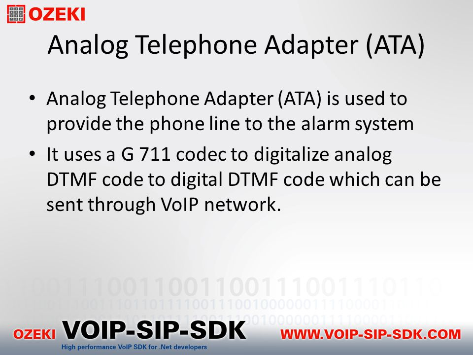 Analog Telephone Adapter (ATA) Analog Telephone Adapter (ATA) is used to provide the phone line to the alarm system It uses a G 711 codec to digitalize analog DTMF code to digital DTMF code which can be sent through VoIP network.