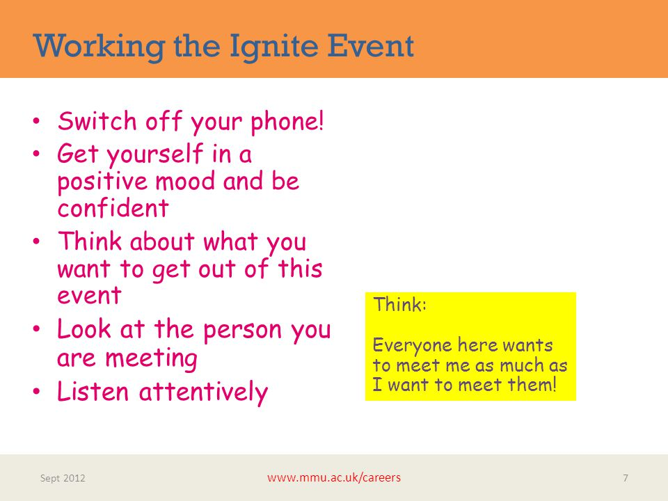 Working the Ignite Event Sept 2012 www.mmu.ac.uk/careers 7 Switch off your phone.