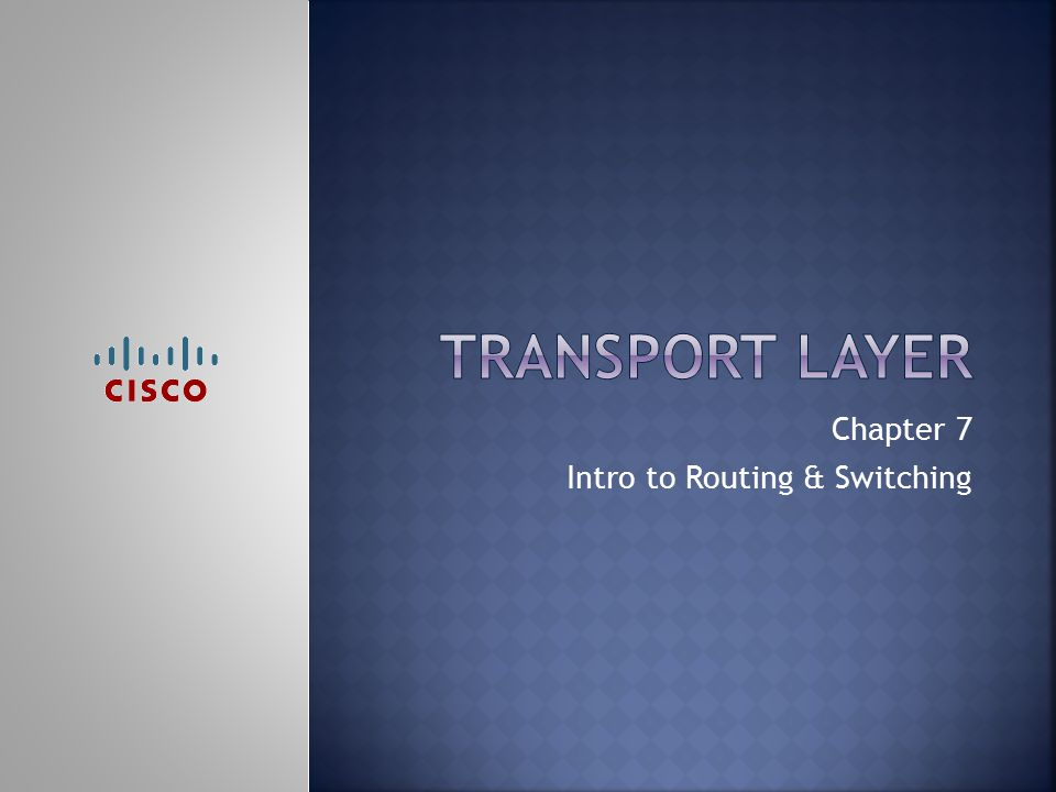 Chapter 7 Intro to Routing & Switching