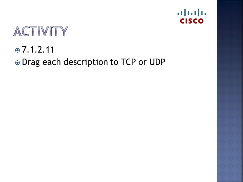  7.1.2.11  Drag each description to TCP or UDP