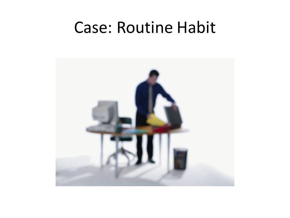 Case: Routine Habit