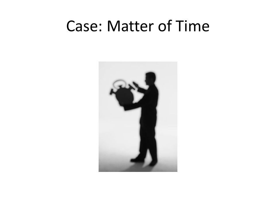 Case: Matter of Time