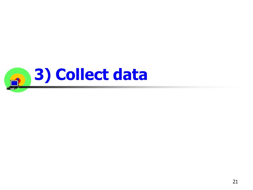 21 3) Collect data