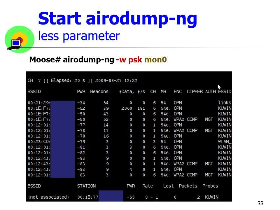 Start airodump-ng less parameter 38 Moose# airodump-ng -w psk mon0