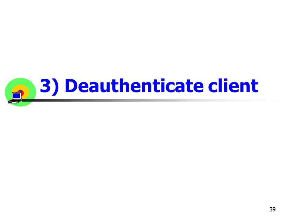 39 3) Deauthenticate client