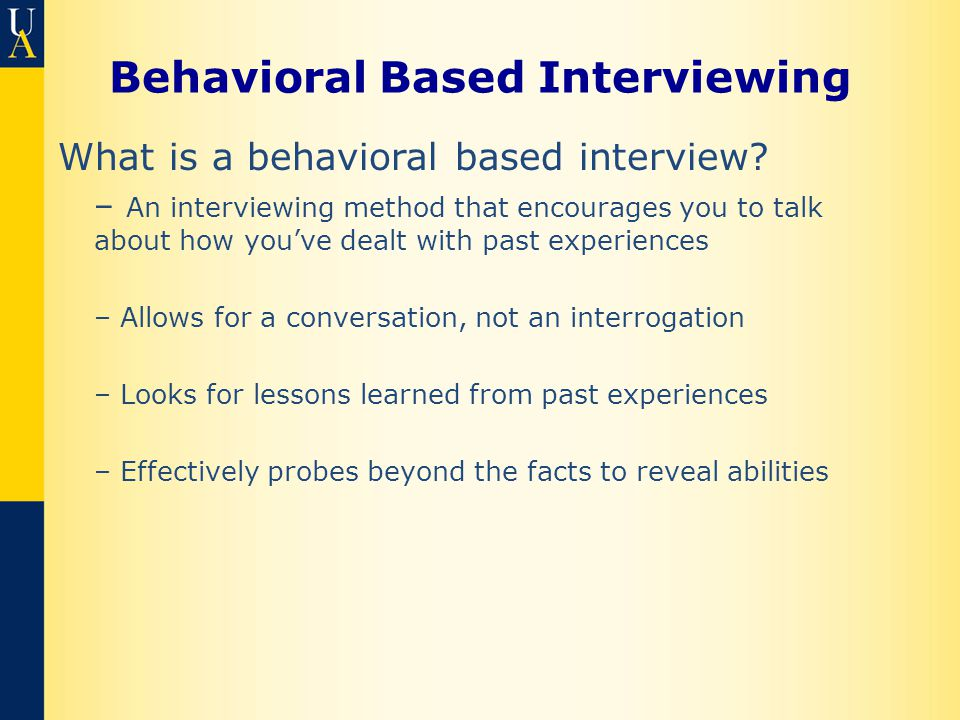 Behavioral Based Interviewing What is a behavioral based interview.