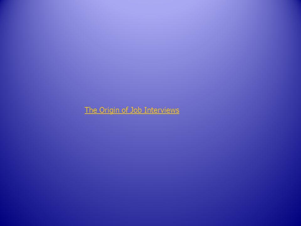 The Origin of Job Interviews