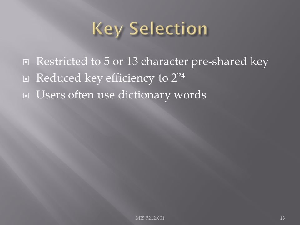  Restricted to 5 or 13 character pre-shared key  Reduced key efficiency to 2 24  Users often use dictionary words MIS 5212.00113