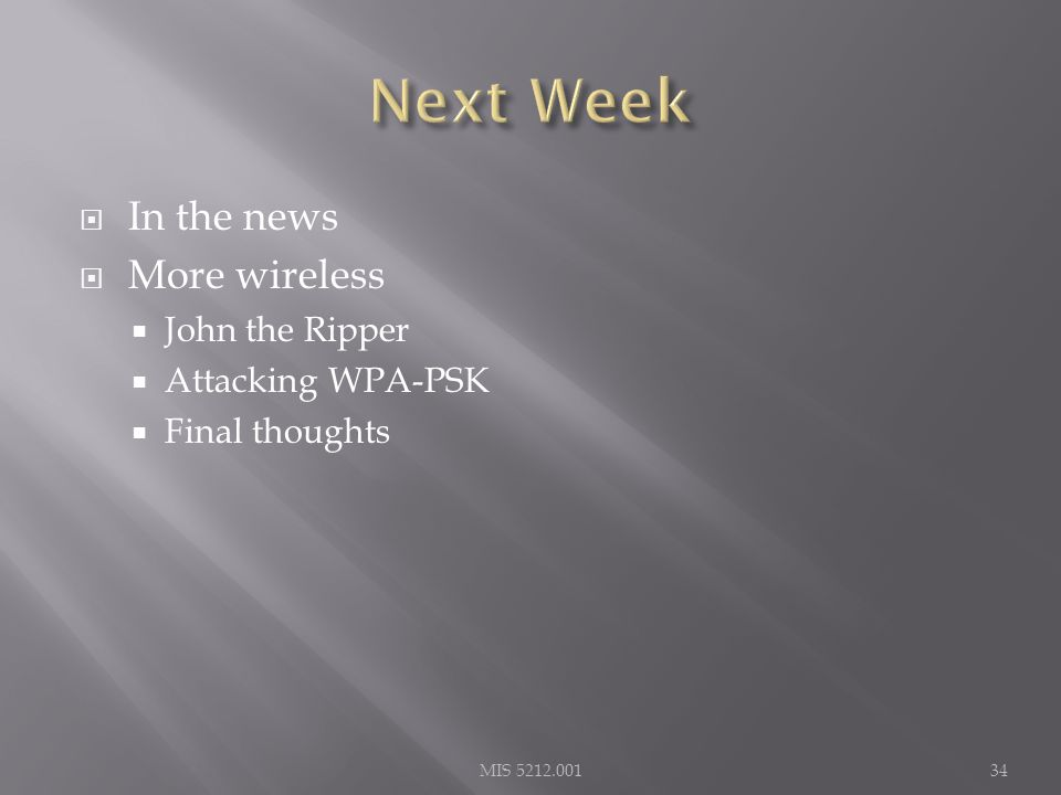  In the news  More wireless  John the Ripper  Attacking WPA-PSK  Final thoughts MIS 5212.00134