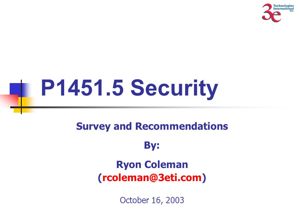 P1451.5 Security Survey and Recommendations By: Ryon Coleman (rcoleman@3eti.com) October 16, 2003