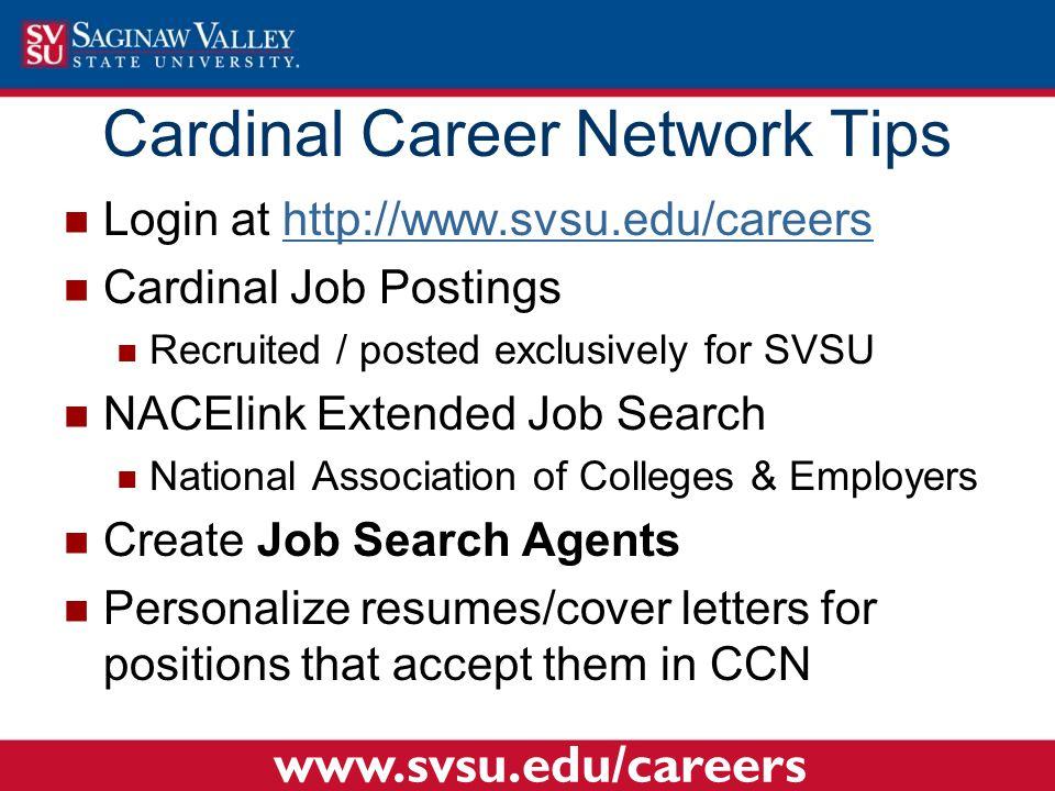 Login at http://www.svsu.edu/careershttp://www.svsu.edu/careers Cardinal Job Postings Recruited / posted exclusively for SVSU NACElink Extended Job Se