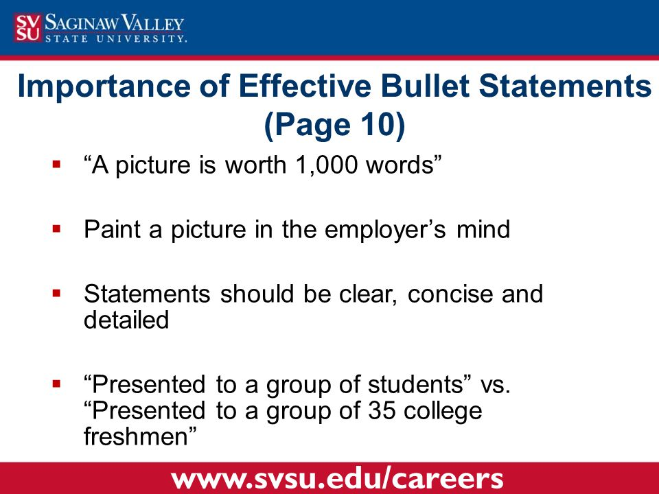 """Importance of Effective Bullet Statements (Page 10)  """"A picture is worth 1,000 words""""  Paint a picture in the employer's mind  Statements should be"""