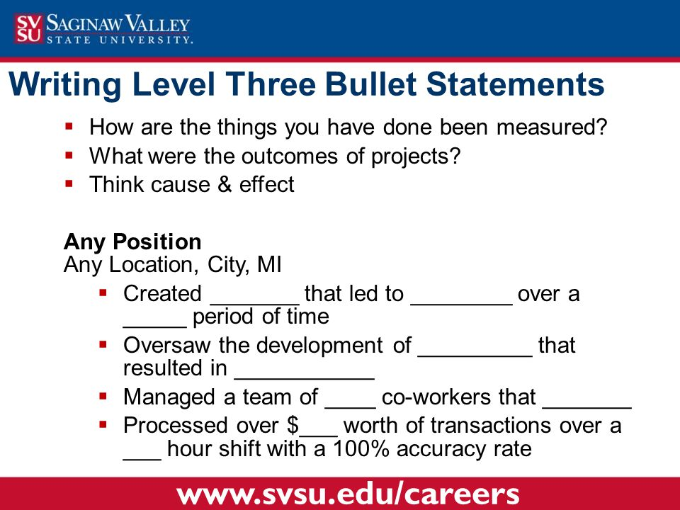 Writing Level Three Bullet Statements  How are the things you have done been measured?  What were the outcomes of projects?  Think cause & effect A