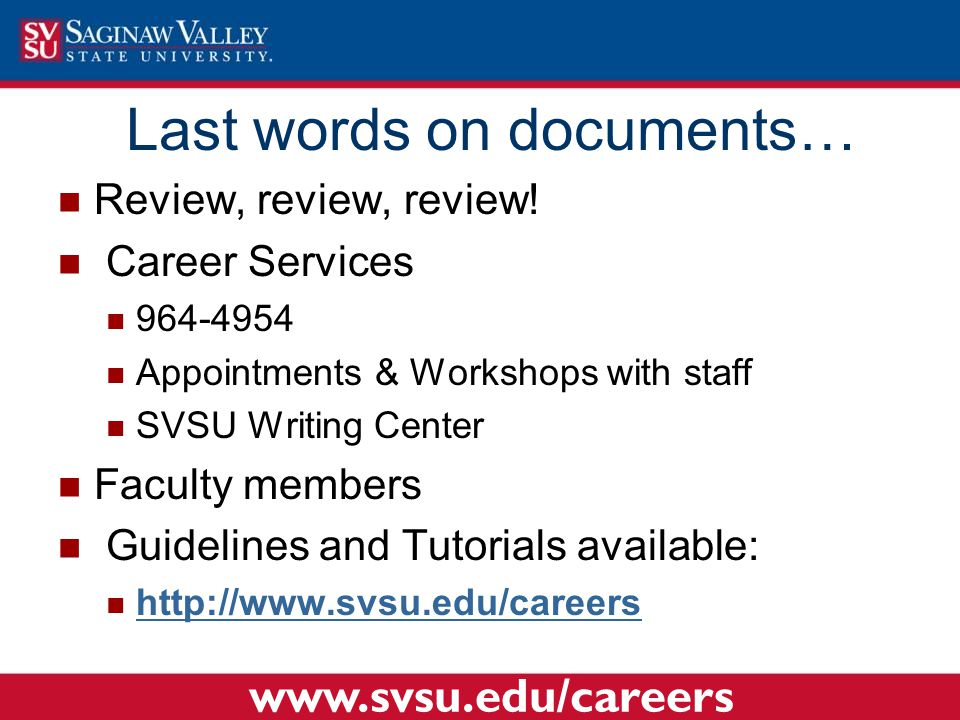 Review, review, review! Career Services 964-4954 Appointments & Workshops with staff SVSU Writing Center Faculty members Guidelines and Tutorials avai