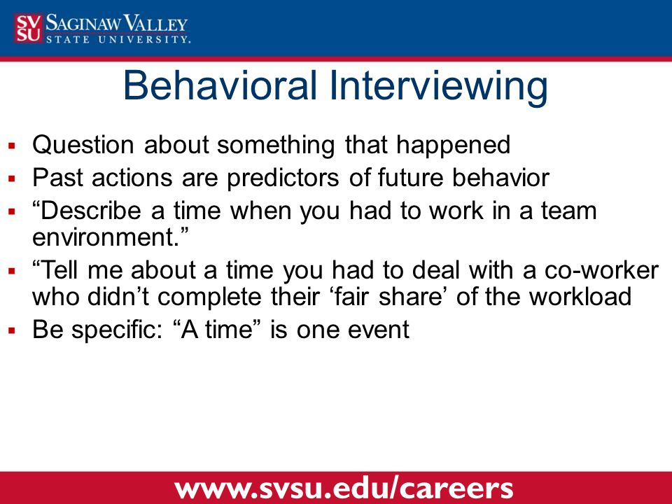 """ Question about something that happened  Past actions are predictors of future behavior  """"Describe a time when you had to work in a team environmen"""